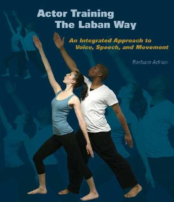 Actor Training the Laban Way By Adrian, Barbara/ Clarke, Chelsea (ILT)